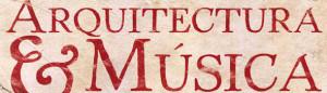 """VII CICLO DE MÚSICA ANTIGUA """"ARQUITECTURA Y MÚSICA"""" 2013"""