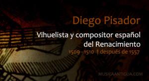 Diego Pisador, vihuelista y compositor español del Renacimiento