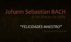 Felicidades Johann Sebastian BACH