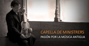 Capella de Ministrers, admirables por su apoyo y sensibilidad hacia la Música Antigua