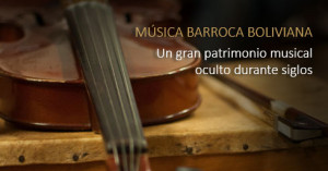 Música barroca boliviana… Una riqueza que la UNESCO declara como Memoria del mundo