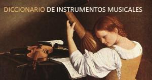 Diccionario de instrumentos musicales. Desde la antigüedad a Johann Sebastian Bach