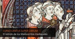 """Curso """"Cantus super librum. El sonido de los Manuscritos medievales"""""""