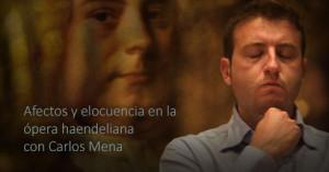 Afectos y elocuencia en la ópera haendeliana con Carlos Mena