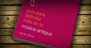 """Una """"Guía para disfrutar más de la música antigua"""" en proceso de crowdfunding"""