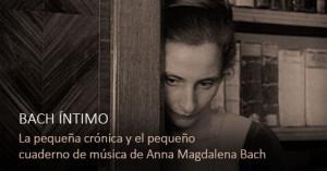 La pequeña crónica y el pequeño cuaderno de música de Anna Magdalena Bach