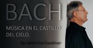 Música en el castillo del cielo: magistral biografía de Bach, por John Eliot Gardiner