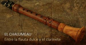 El chalumeau, entre la flauta dulce y el clarinete