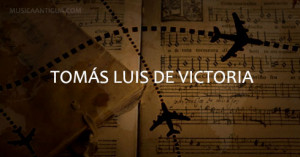 Tomás Luis de Victoria: Ávila – Roma – Nueva York