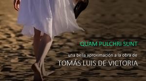 Quam pulchri sunt, una bella aproximación a la obra de Tomás Luis de Victoria