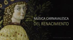 Los Canti Carnascialeschi, música del carnaval florentino