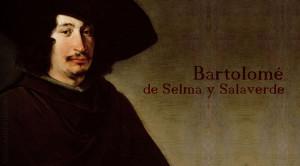 Bartolomé de Selma y Salaverde, compositor Español del que apenas sabemos nada