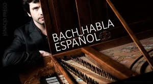 Las Suites Francesas de Bach interpretadas por Ignacio Prego