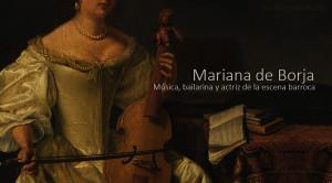 Con ustedes la gran Mariana de Borja, música, bailarina y actriz de la escena barroca