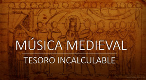La música medieval, un tesoro de la historia